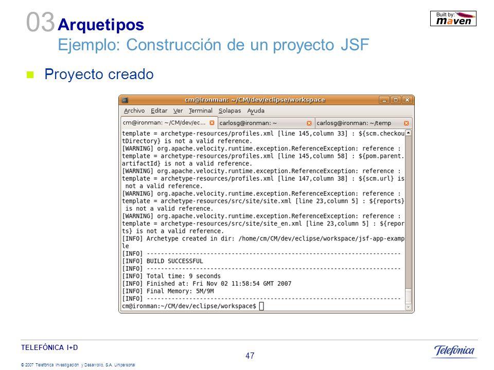 TELEFÓNICA I+D © 2007 Telefónica Investigación y Desarrollo, S.A. Unipersonal 47 Arquetipos Ejemplo: Construcción de un proyecto JSF Proyecto creado 0