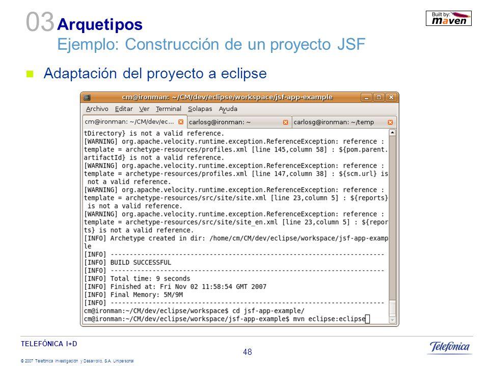 TELEFÓNICA I+D © 2007 Telefónica Investigación y Desarrollo, S.A. Unipersonal 48 Arquetipos Ejemplo: Construcción de un proyecto JSF Adaptación del pr