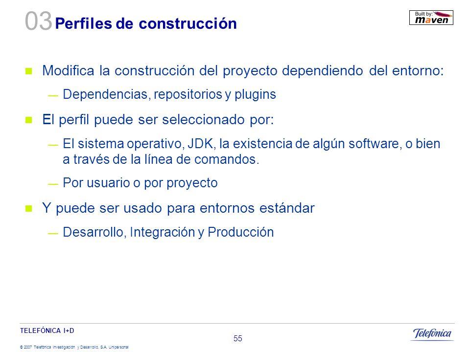 TELEFÓNICA I+D © 2007 Telefónica Investigación y Desarrollo, S.A. Unipersonal 55 Perfiles de construcción Modifica la construcción del proyecto depend
