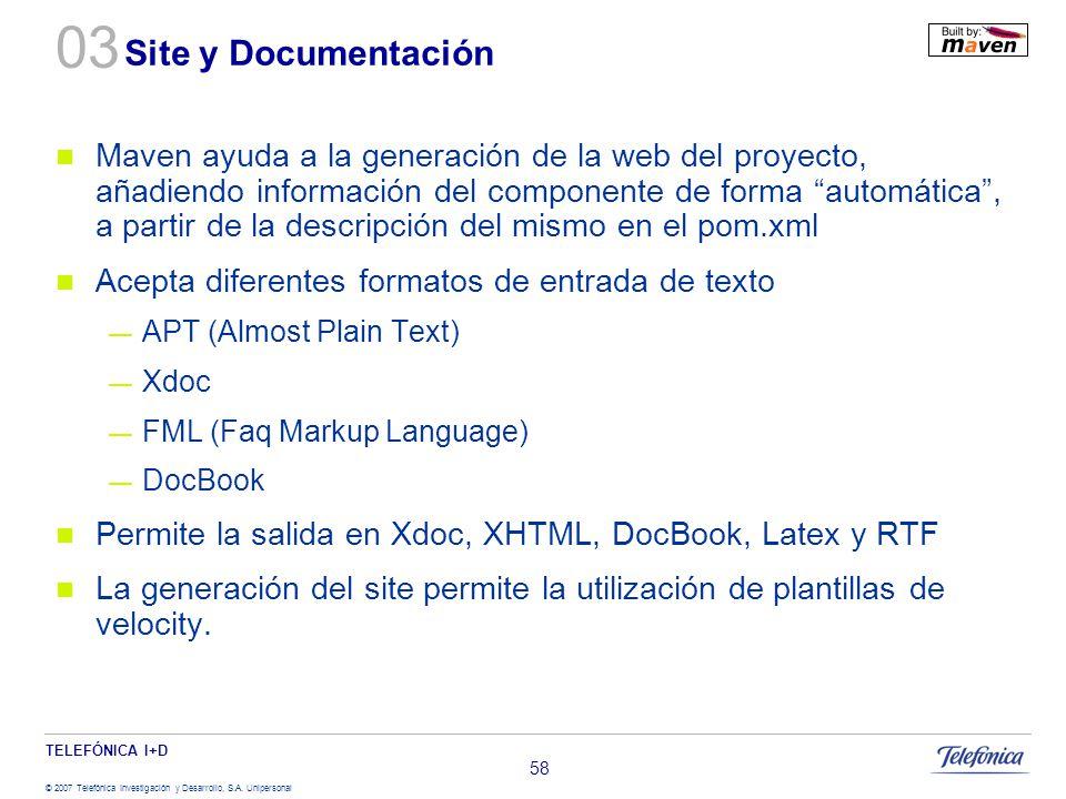 TELEFÓNICA I+D © 2007 Telefónica Investigación y Desarrollo, S.A. Unipersonal 58 Site y Documentación Maven ayuda a la generación de la web del proyec