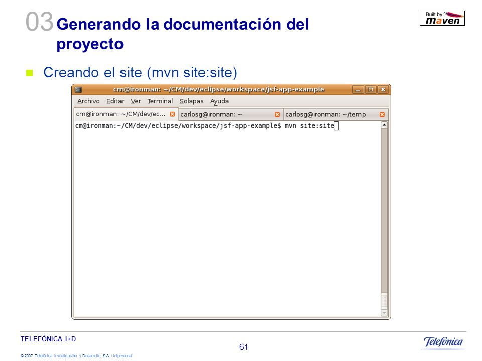 TELEFÓNICA I+D © 2007 Telefónica Investigación y Desarrollo, S.A. Unipersonal 61 Generando la documentación del proyecto Creando el site (mvn site:sit