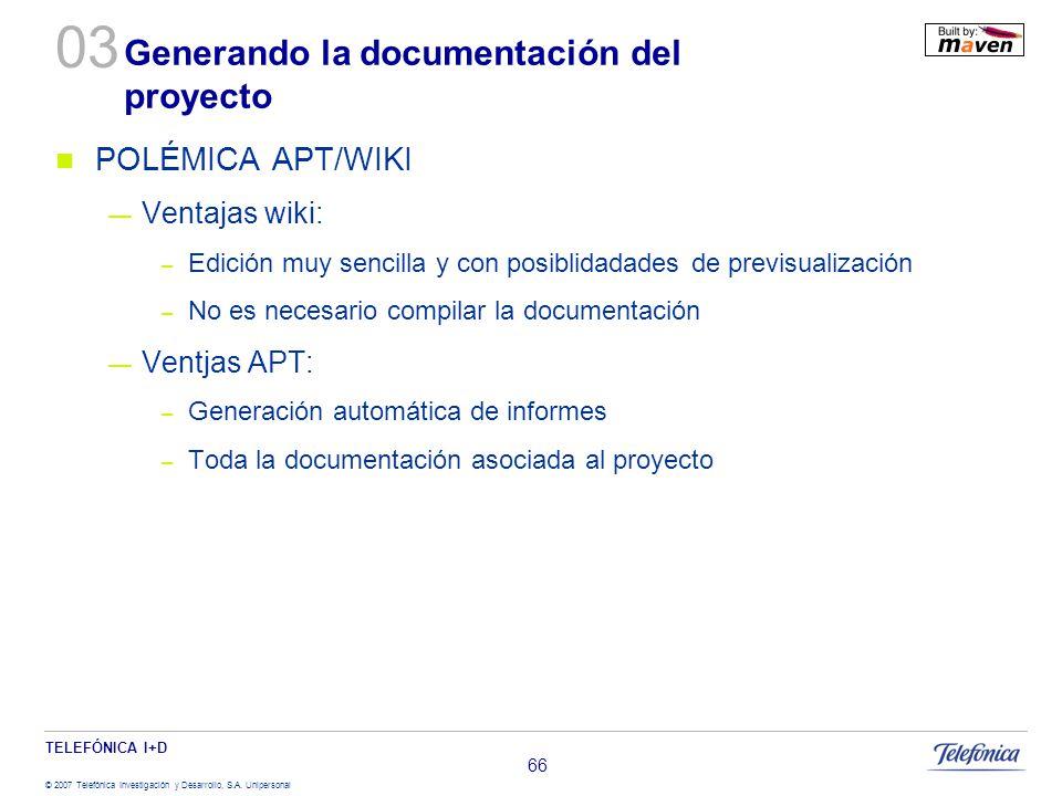 TELEFÓNICA I+D © 2007 Telefónica Investigación y Desarrollo, S.A. Unipersonal 66 Generando la documentación del proyecto POLÉMICA APT/WIKI Ventajas wi