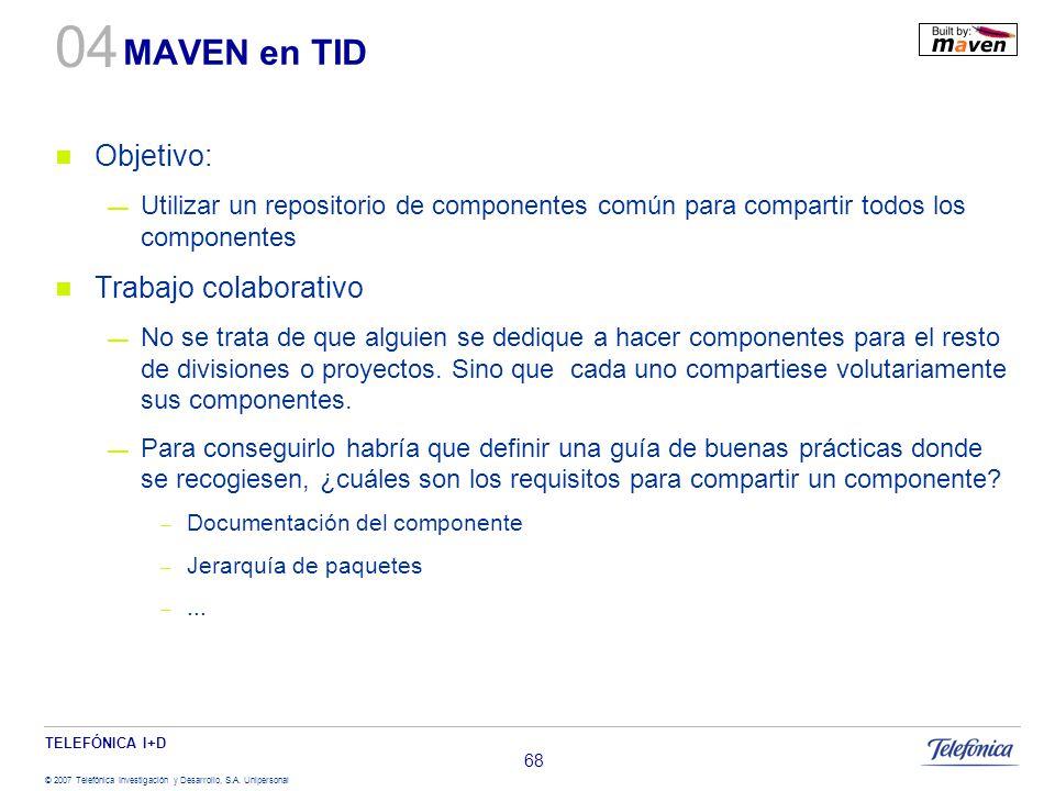 TELEFÓNICA I+D © 2007 Telefónica Investigación y Desarrollo, S.A. Unipersonal 68 MAVEN en TID Objetivo: Utilizar un repositorio de componentes común p