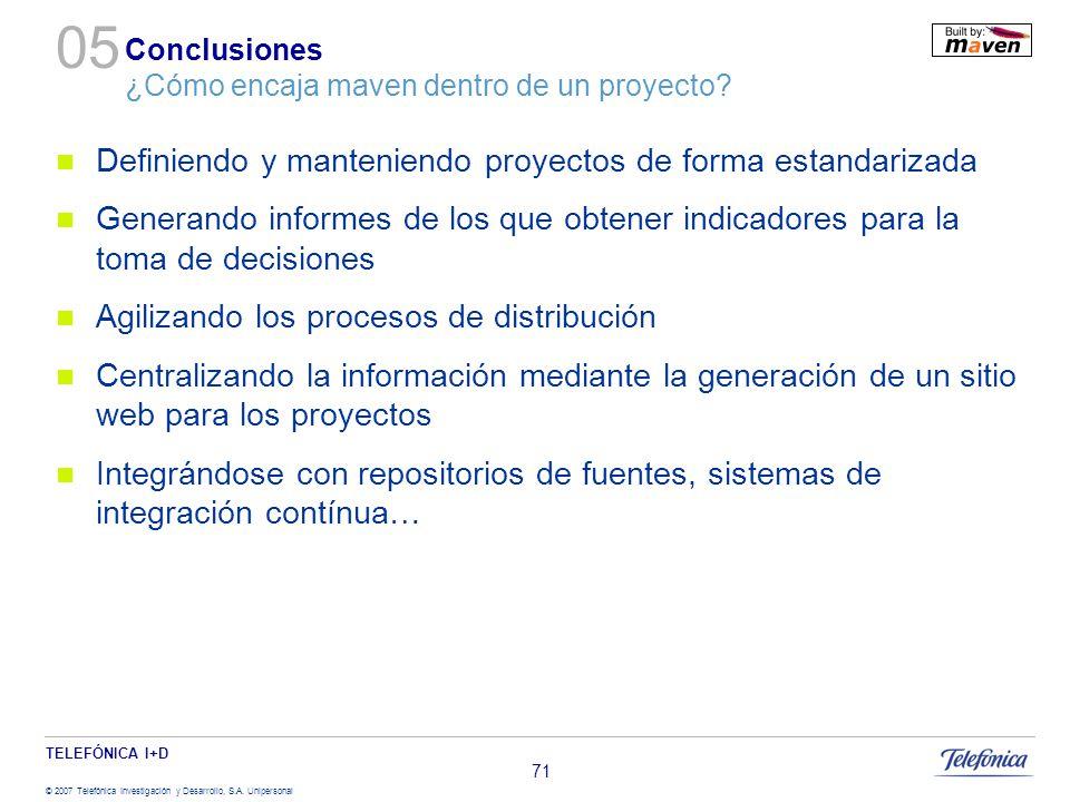 TELEFÓNICA I+D © 2007 Telefónica Investigación y Desarrollo, S.A. Unipersonal 71 Conclusiones ¿Cómo encaja maven dentro de un proyecto? Definiendo y m