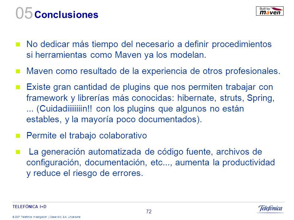 TELEFÓNICA I+D © 2007 Telefónica Investigación y Desarrollo, S.A. Unipersonal 72 Conclusiones No dedicar más tiempo del necesario a definir procedimie