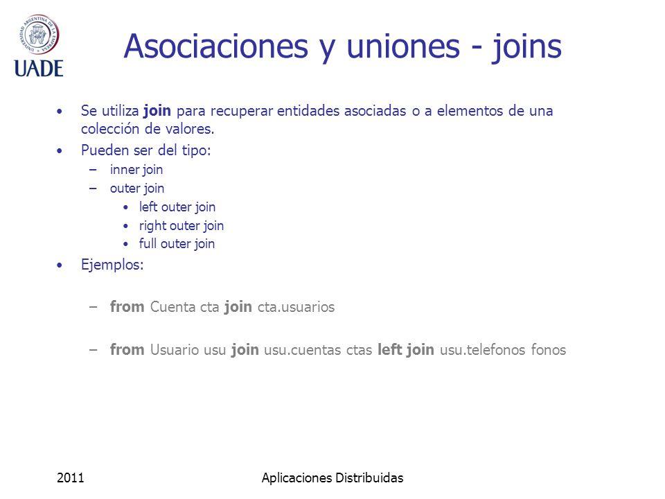 Asociaciones y uniones - joins Se utiliza join para recuperar entidades asociadas o a elementos de una colección de valores.