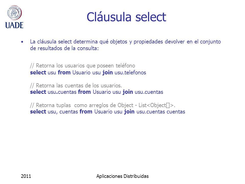 Cláusula select La cláusula select determina qué objetos y propiedades devolver en el conjunto de resultados de la consulta: // Retorna los usuarios que poseen teléfono select usu from Usuario usu join usu.telefonos // Retorna las cuentas de los usuarios.