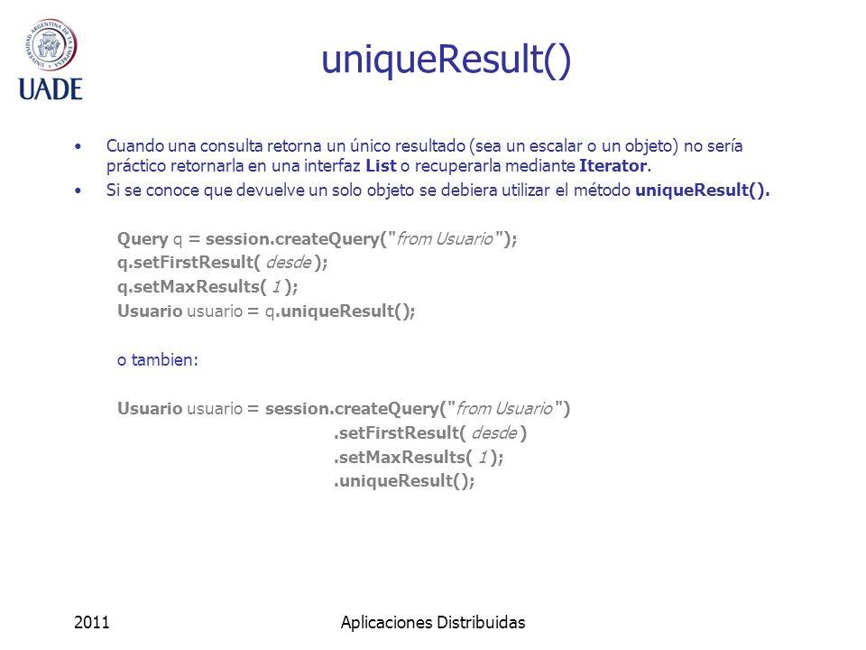 uniqueResult() Cuando una consulta retorna un único resultado (sea un escalar o un objeto) no sería práctico retornarla en una interfaz List o recuperarla mediante Iterator.