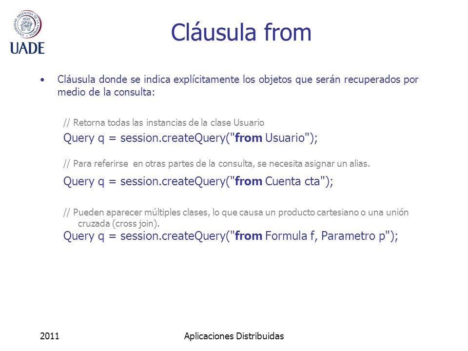 Cláusula from Cláusula donde se indica explícitamente los objetos que serán recuperados por medio de la consulta: // Retorna todas las instancias de la clase Usuario Query q = session.createQuery( from Usuario ); // Para referirse en otras partes de la consulta, se necesita asignar un alias.