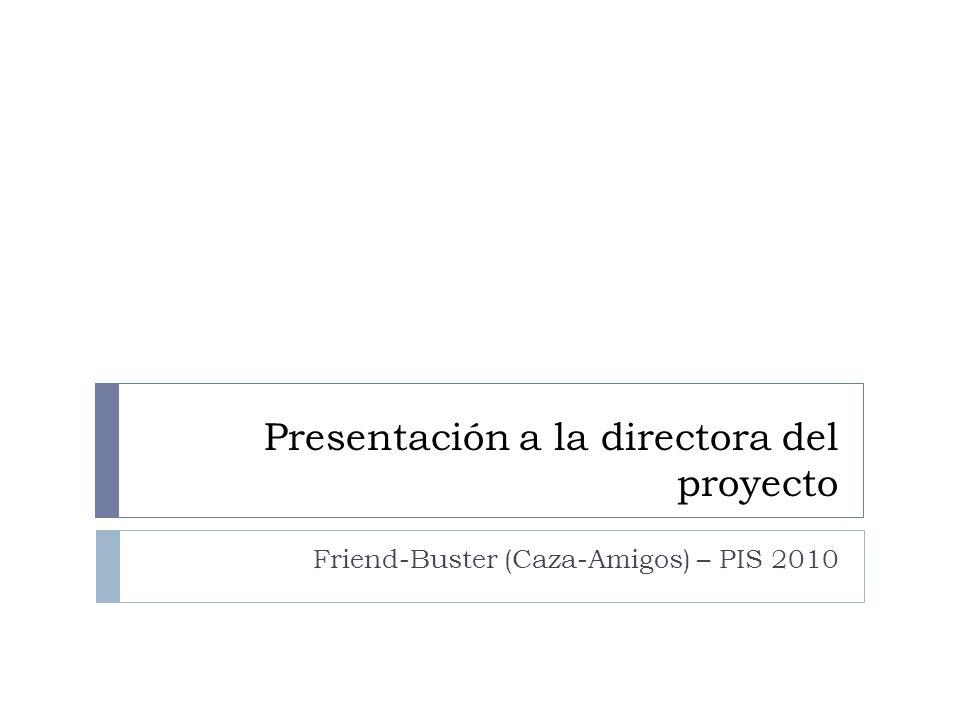 Presentación a la directora del proyecto Friend-Buster (Caza-Amigos) – PIS 2010