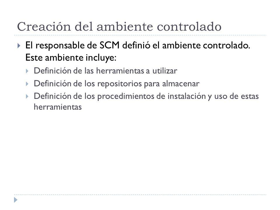 Creación del ambiente controlado El responsable de SCM definió el ambiente controlado.