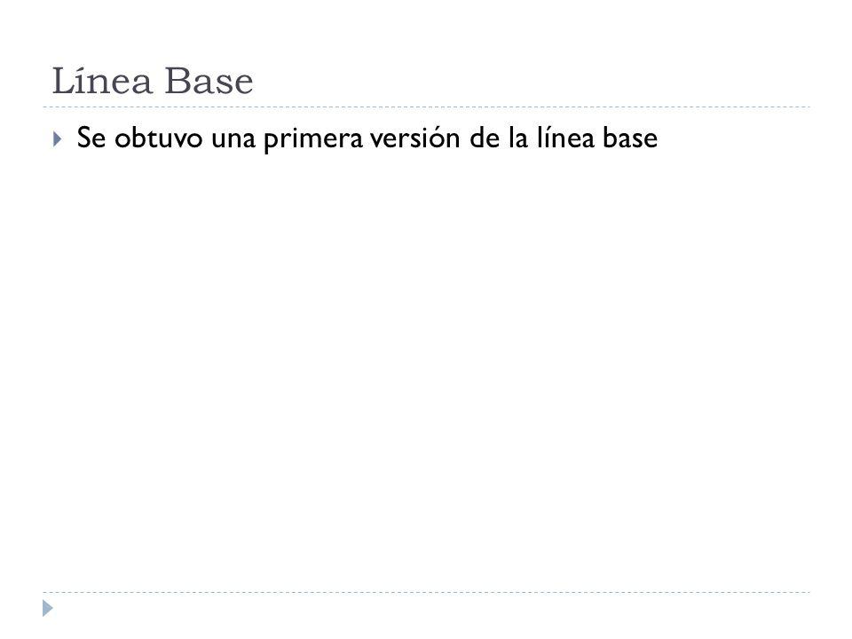 Línea Base Se obtuvo una primera versión de la línea base