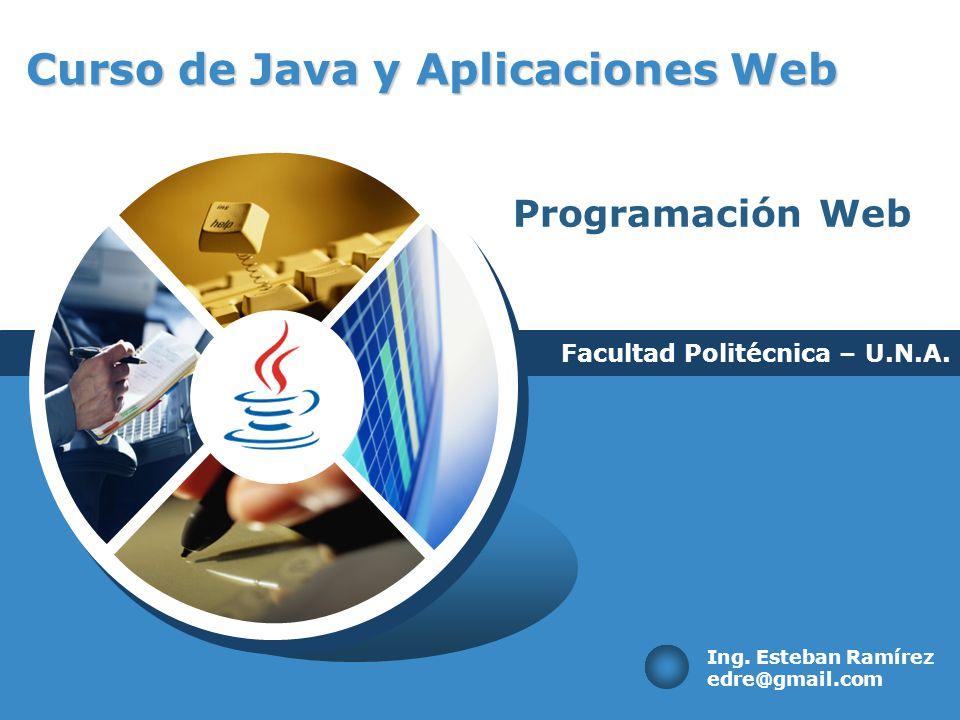 Curso de Java y Aplicaciones Web Facultad Politécnica – U.N.A. Ing. Esteban Ramírez edre@gmail.com Programación Web