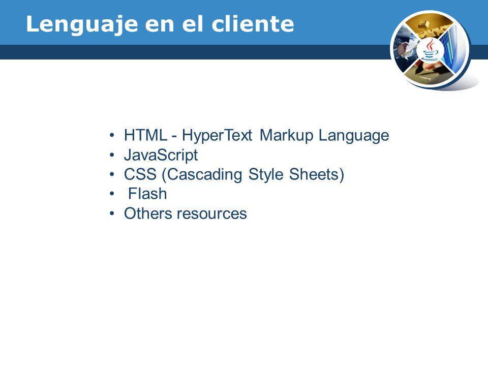 Lenguaje en el cliente HTML - HyperText Markup Language JavaScript CSS (Cascading Style Sheets) Flash Others resources