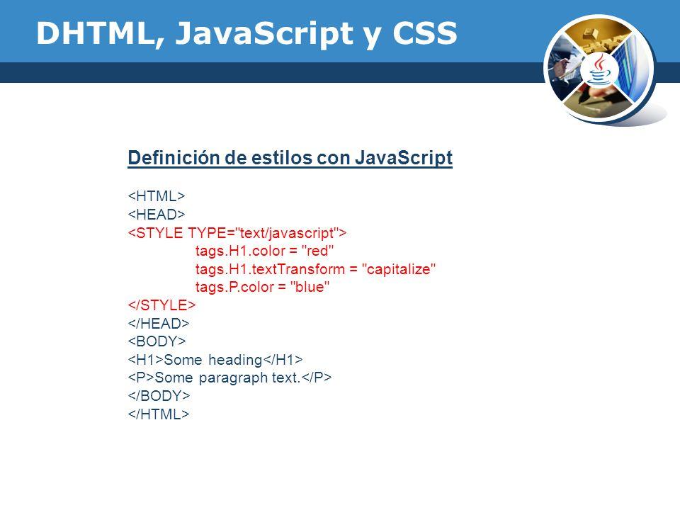 DHTML, JavaScript y CSS Definición de estilos con JavaScript tags.H1.color =