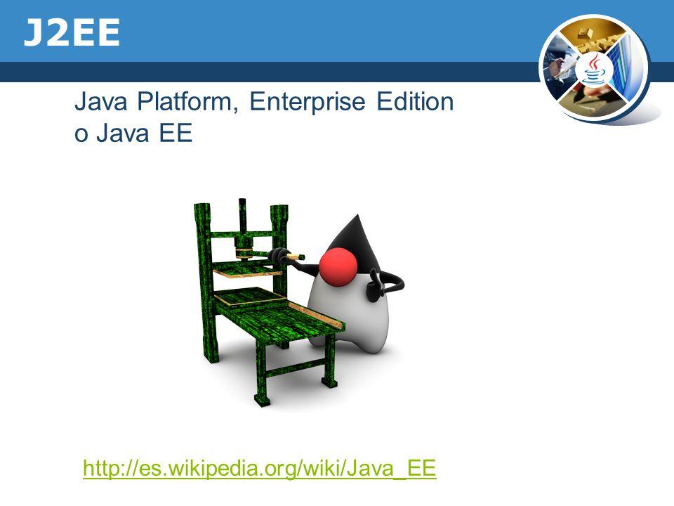 J2EE Java Platform, Enterprise Edition o Java EE http://es.wikipedia.org/wiki/Java_EE