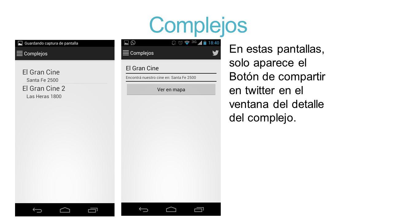 Complejos En estas pantallas, solo aparece el Botón de compartir en twitter en el ventana del detalle del complejo.