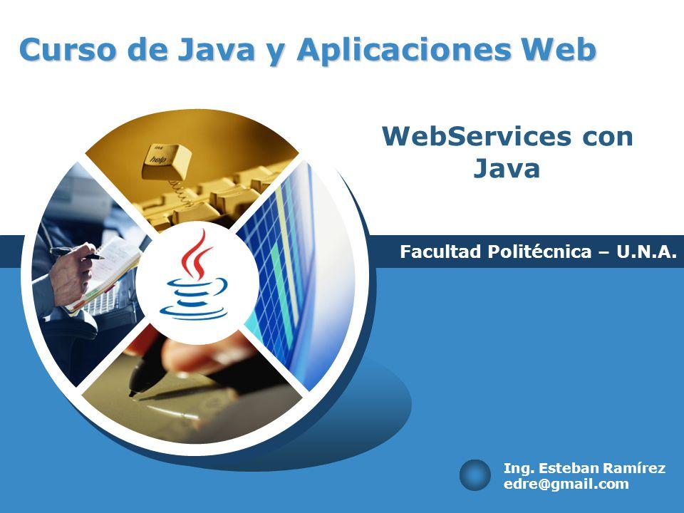 Curso de Java y Aplicaciones Web Facultad Politécnica – U.N.A. Ing. Esteban Ramírez edre@gmail.com WebServices con Java
