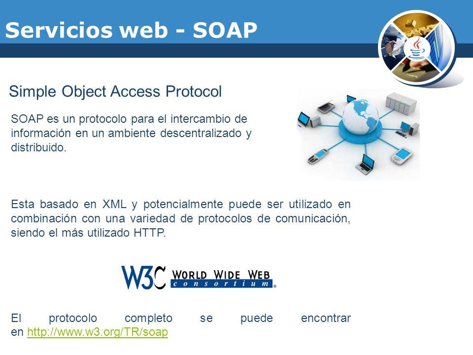 Servicios web - SOAP Simple Object Access Protocol SOAP es un protocolo para el intercambio de información en un ambiente descentralizado y distribuid