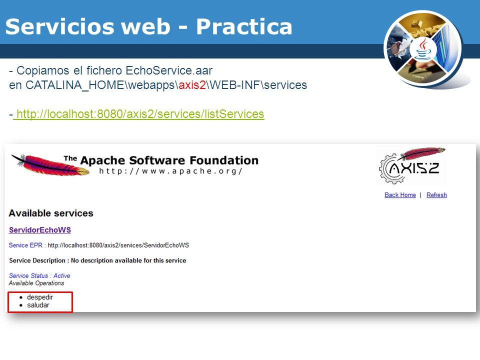 Servicios web - Practica - Copiamos el fichero EchoService.aar en CATALINA_HOME\webapps\axis2\WEB-INF\services - http://localhost:8080/axis2/services/