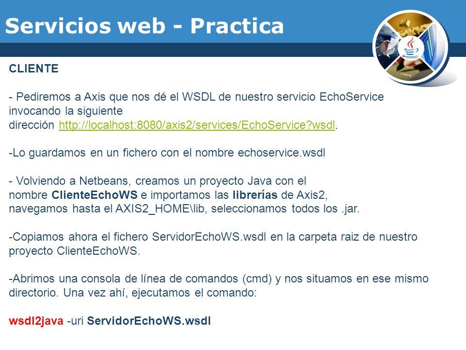 Servicios web - Practica CLIENTE - Pediremos a Axis que nos dé el WSDL de nuestro servicio EchoService invocando la siguiente dirección http://localho