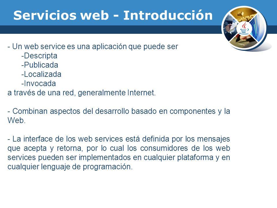 Servicios web - Introducción - Un web service es una aplicación que puede ser -Descripta -Publicada -Localizada -Invocada a través de una red, general