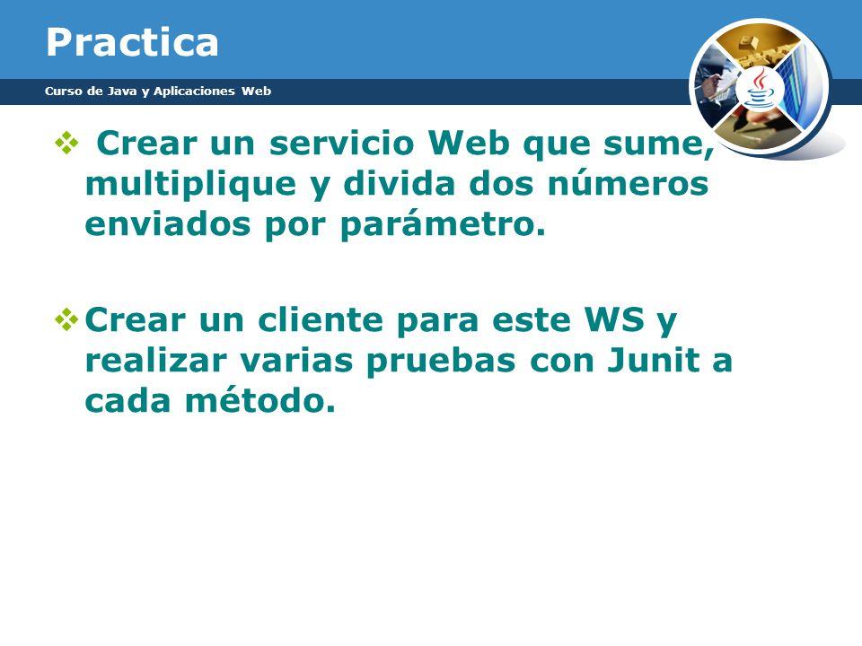 Practica Crear un servicio Web que sume, multiplique y divida dos números enviados por parámetro. Crear un cliente para este WS y realizar varias prue