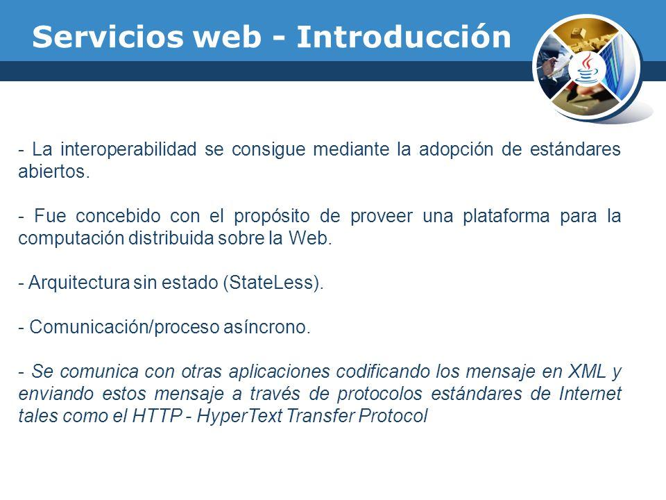 Servicios web - Introducción - La interoperabilidad se consigue mediante la adopción de estándares abiertos. - Fue concebido con el propósito de prove