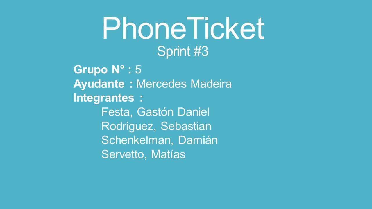 PhoneTicket Sprint #3 Grupo N° : 5 Ayudante : Mercedes Madeira Integrantes : Festa, Gastón Daniel Rodriguez, Sebastian Schenkelman, Damián Servetto, Matías