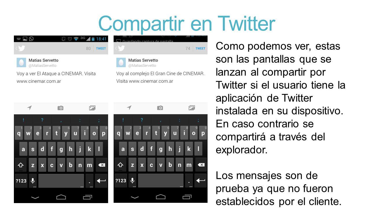 Compartir en Twitter Como podemos ver, estas son las pantallas que se lanzan al compartir por Twitter si el usuario tiene la aplicación de Twitter instalada en su dispositivo.