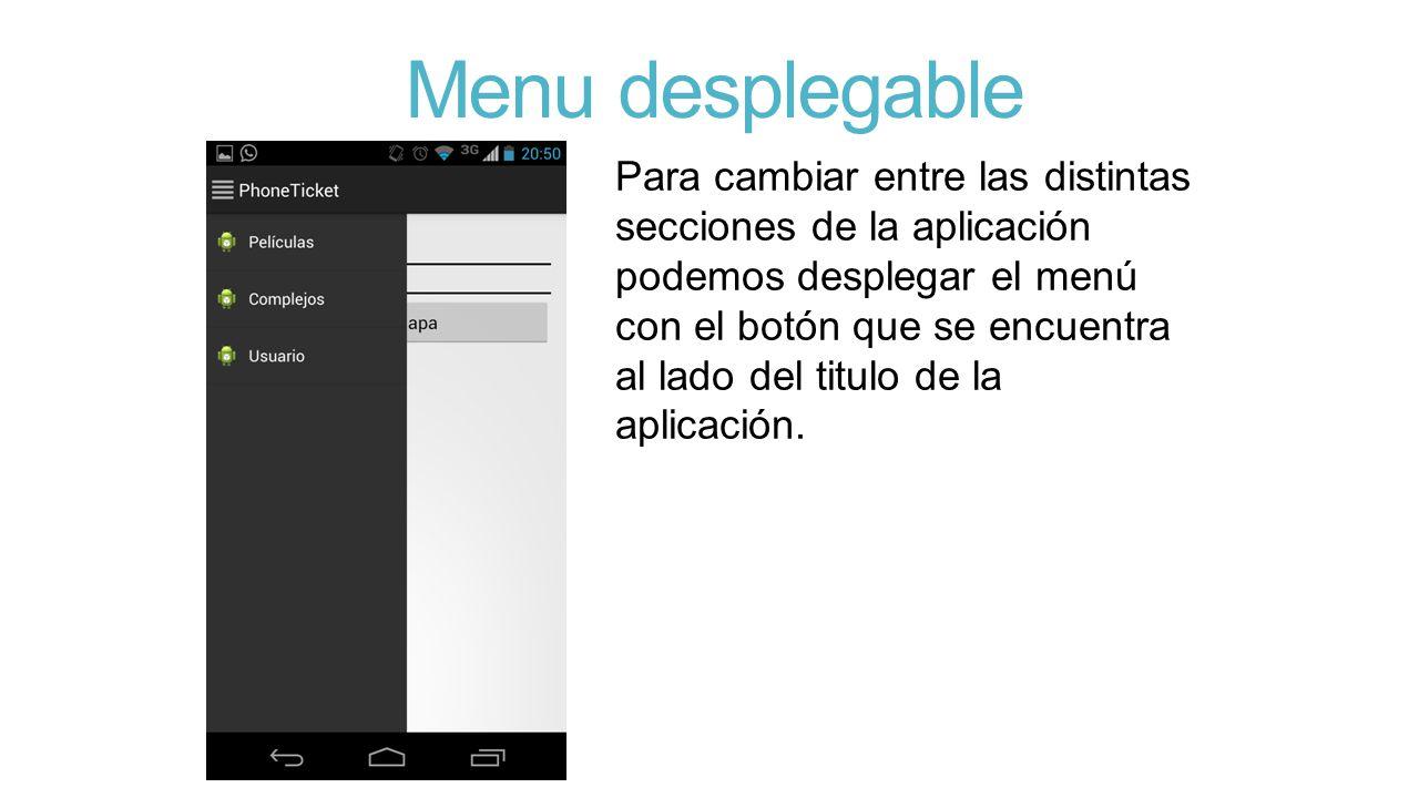 Menu desplegable Para cambiar entre las distintas secciones de la aplicación podemos desplegar el menú con el botón que se encuentra al lado del titulo de la aplicación.