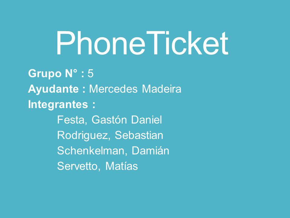 PhoneTicket Grupo N° : 5 Ayudante : Mercedes Madeira Integrantes : Festa, Gastón Daniel Rodriguez, Sebastian Schenkelman, Damián Servetto, Matías