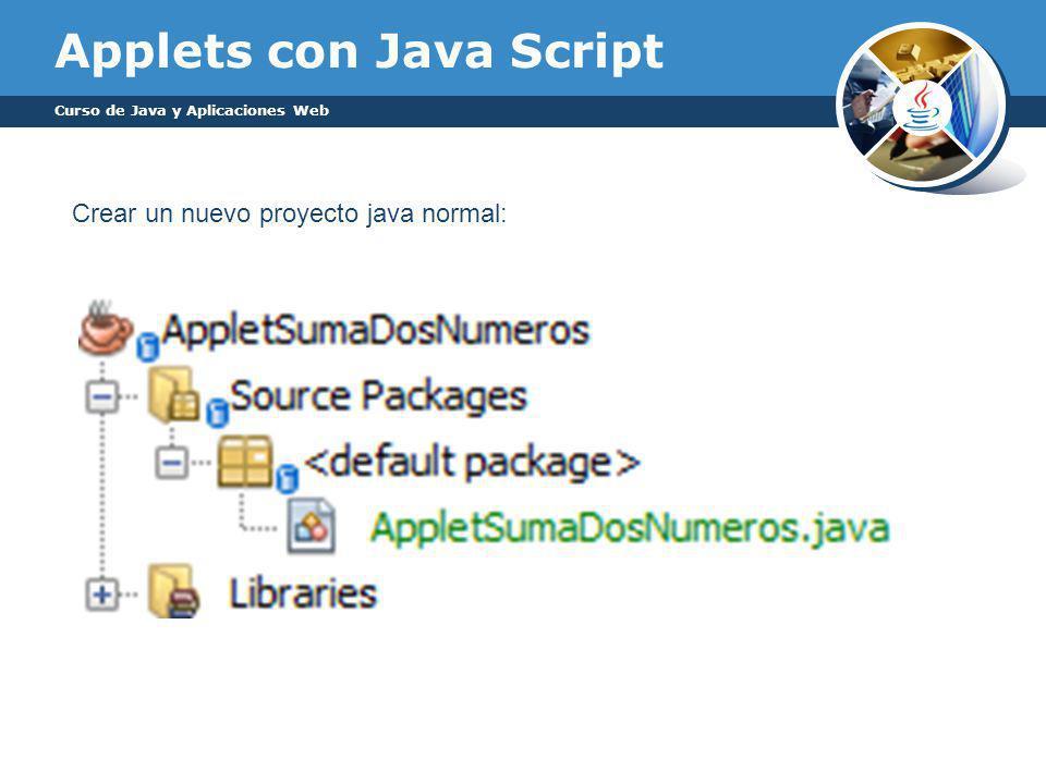 Applets con Java Script Curso de Java y Aplicaciones Web Crear un nuevo proyecto java normal: