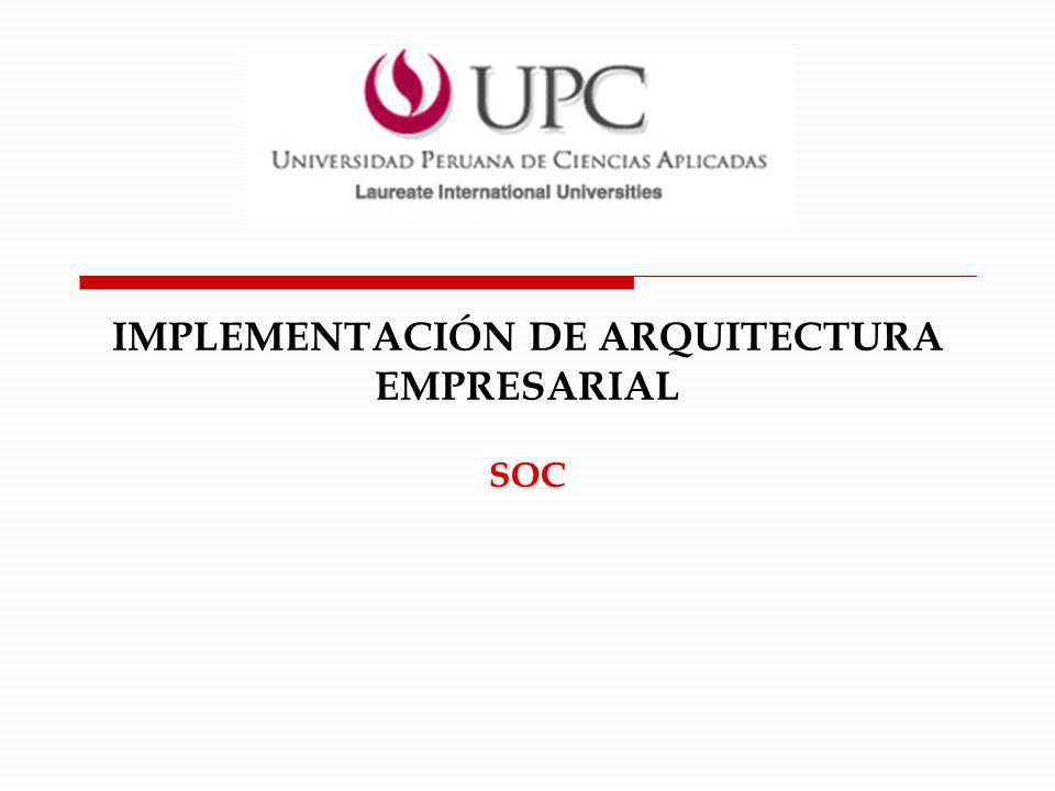 IMPLEMENTACIÓN DE ARQUITECTURA EMPRESARIAL SOC