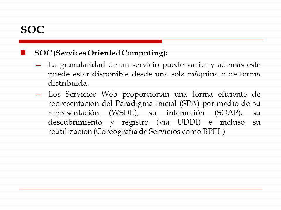 SOC SOC (Services Oriented Computing): La granularidad de un servicio puede variar y además éste puede estar disponible desde una sola máquina o de fo