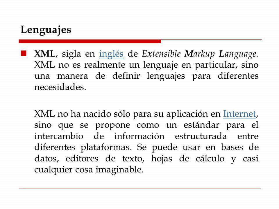 Lenguajes XML, sigla en inglés de E x tensible M arkup L anguage. XML no es realmente un lenguaje en particular, sino una manera de definir lenguajes