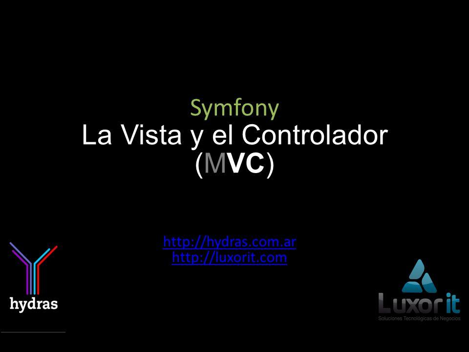 Symfony La Vista y el Controlador (MVC) http://hydras.com.ar http://luxorit.com