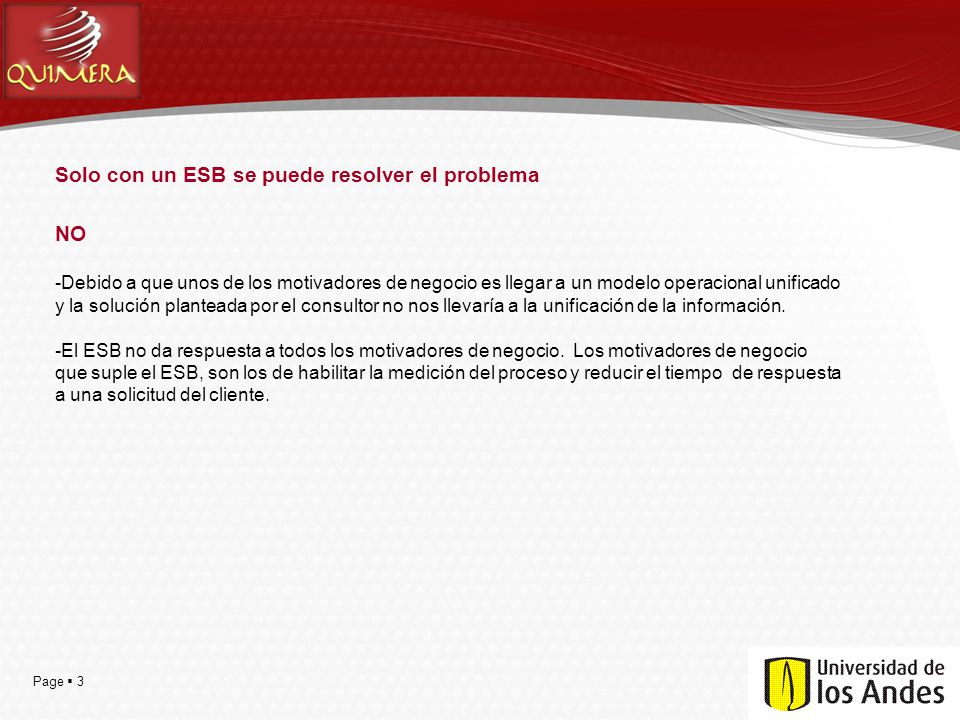 Page 3 Solo con un ESB se puede resolver el problema NO -Debido a que unos de los motivadores de negocio es llegar a un modelo operacional unificado y