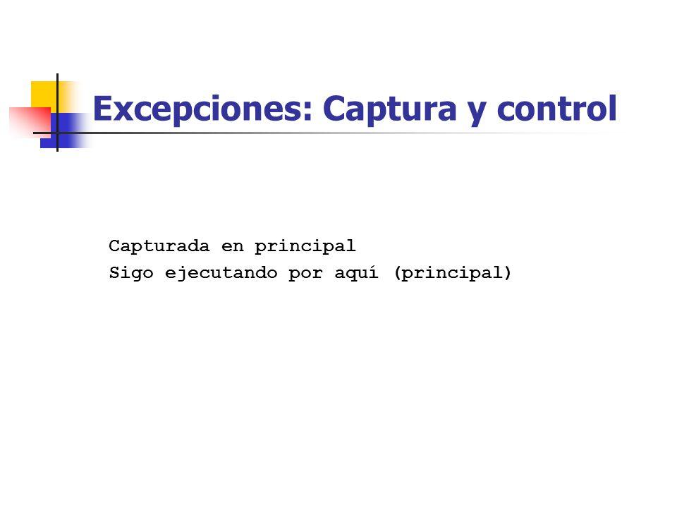 Excepciones: Captura y control Capturada en principal Sigo ejecutando por aquí (principal)