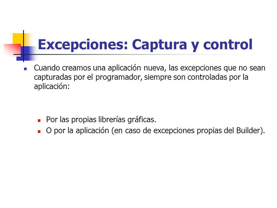 Excepciones: Captura y control Cuando creamos una aplicación nueva, las excepciones que no sean capturadas por el programador, siempre son controladas por la aplicación: Por las propias librerías gráficas.
