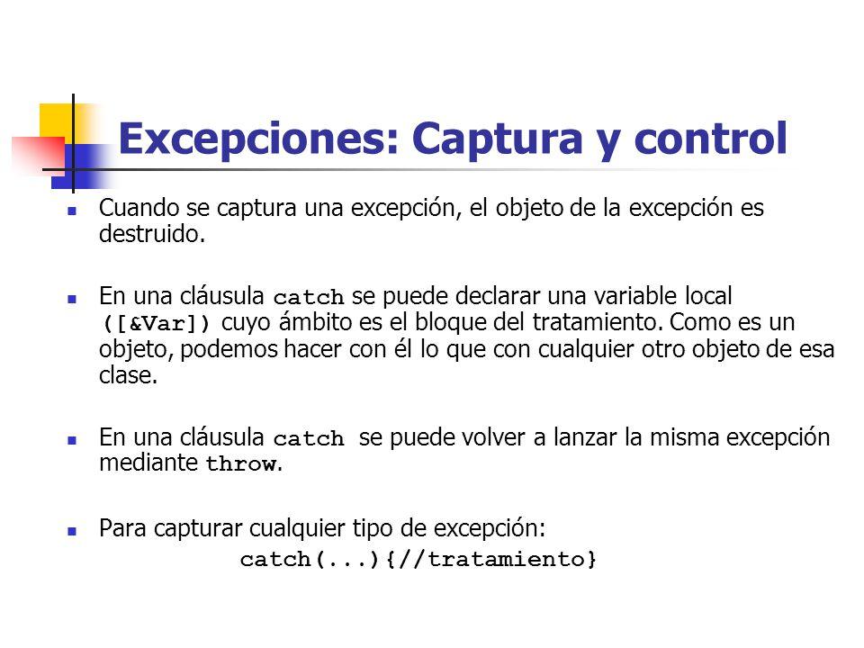 Excepciones: Captura y control Cuando se captura una excepción, el objeto de la excepción es destruido.