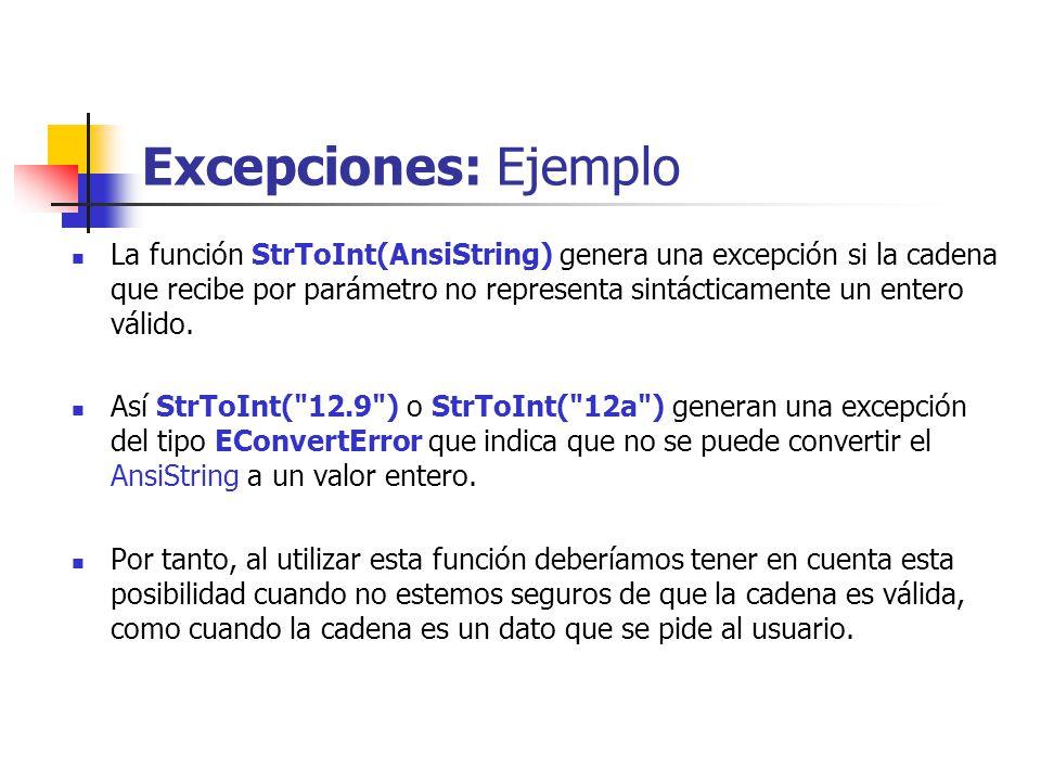 Excepciones: Ejemplo La función StrToInt(AnsiString) genera una excepción si la cadena que recibe por parámetro no representa sintácticamente un entero válido.