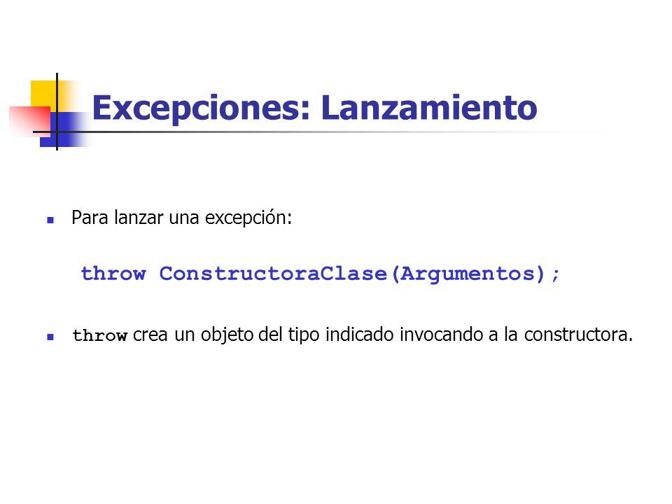 Excepciones: Lanzamiento Para lanzar una excepción: throw ConstructoraClase(Argumentos); throw crea un objeto del tipo indicado invocando a la constructora.