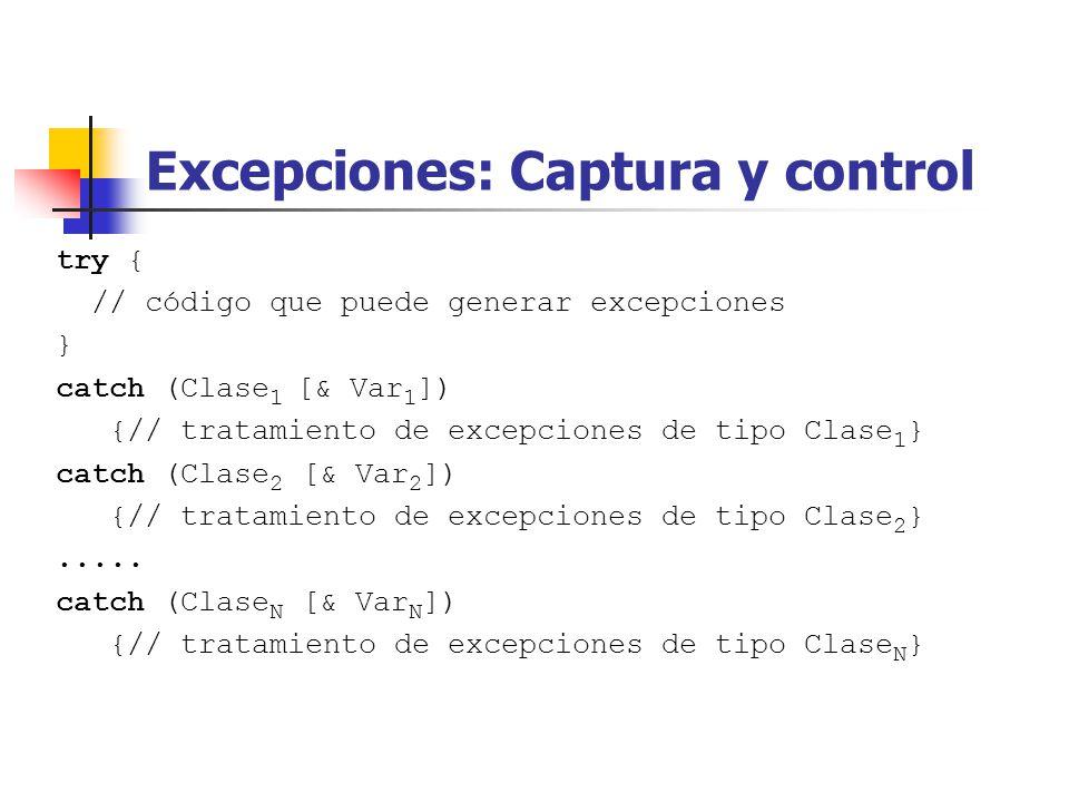 Excepciones: Captura y control try { // código que puede generar excepciones } catch (Clase 1 [& Var 1 ]) {// tratamiento de excepciones de tipo Clase 1 } catch (Clase 2 [& Var 2 ]) {// tratamiento de excepciones de tipo Clase 2 }.....