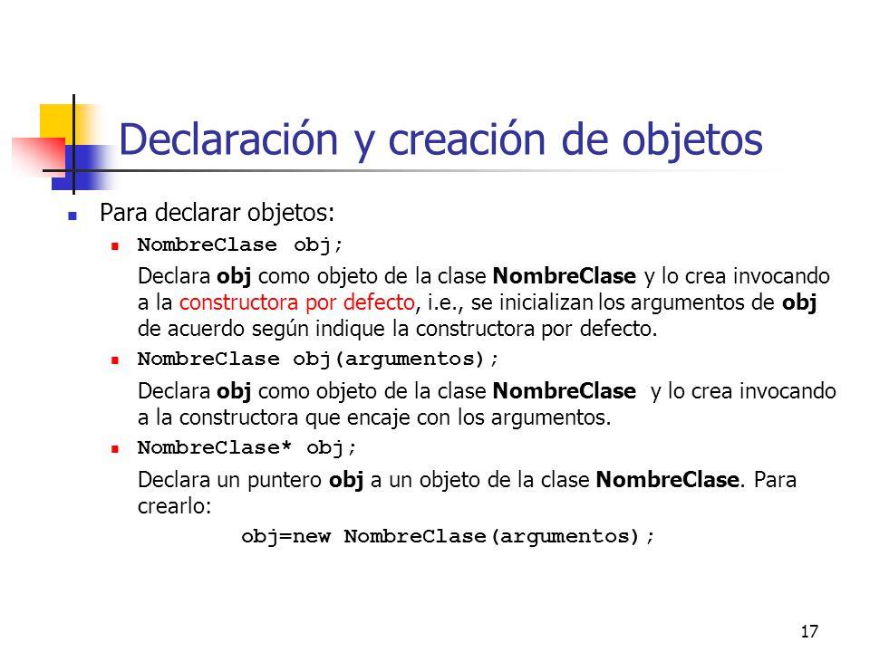 17 Declaración y creación de objetos Para declarar objetos: NombreClase obj; Declara obj como objeto de la clase NombreClase y lo crea invocando a la