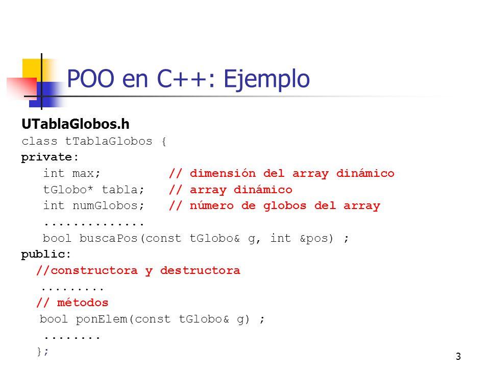 14 POO en C++: Un ejemplo // operaciones de consulta int dameNumerador(){return num;}; int dameDenominador(){return den;}; // operaciones modificadoras void simplifica(); void suma(const Racional& r); //this=this+r void resta(const Racional& r); //this=this-r void divide(const Racional& r); //this=this/r void multiplica(const Racional& r); //this=this*r };