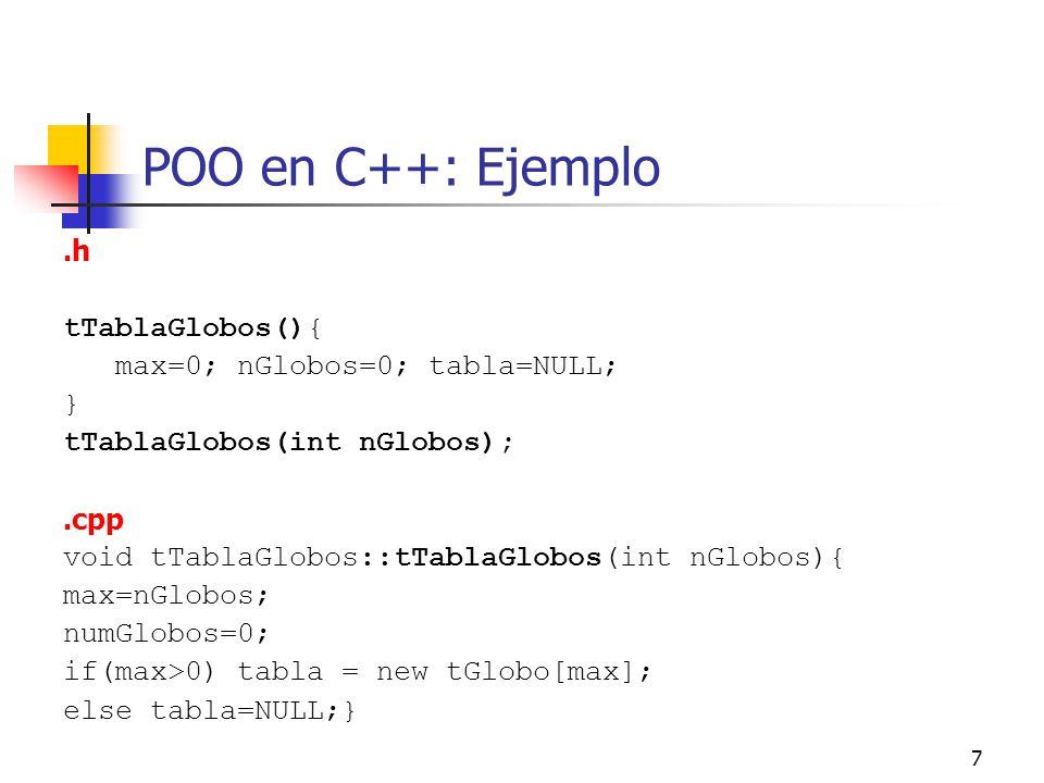 7 POO en C++: Ejemplo.h tTablaGlobos(){ max=0; nGlobos=0; tabla=NULL; } tTablaGlobos(int nGlobos);.cpp void tTablaGlobos::tTablaGlobos(int nGlobos){ m