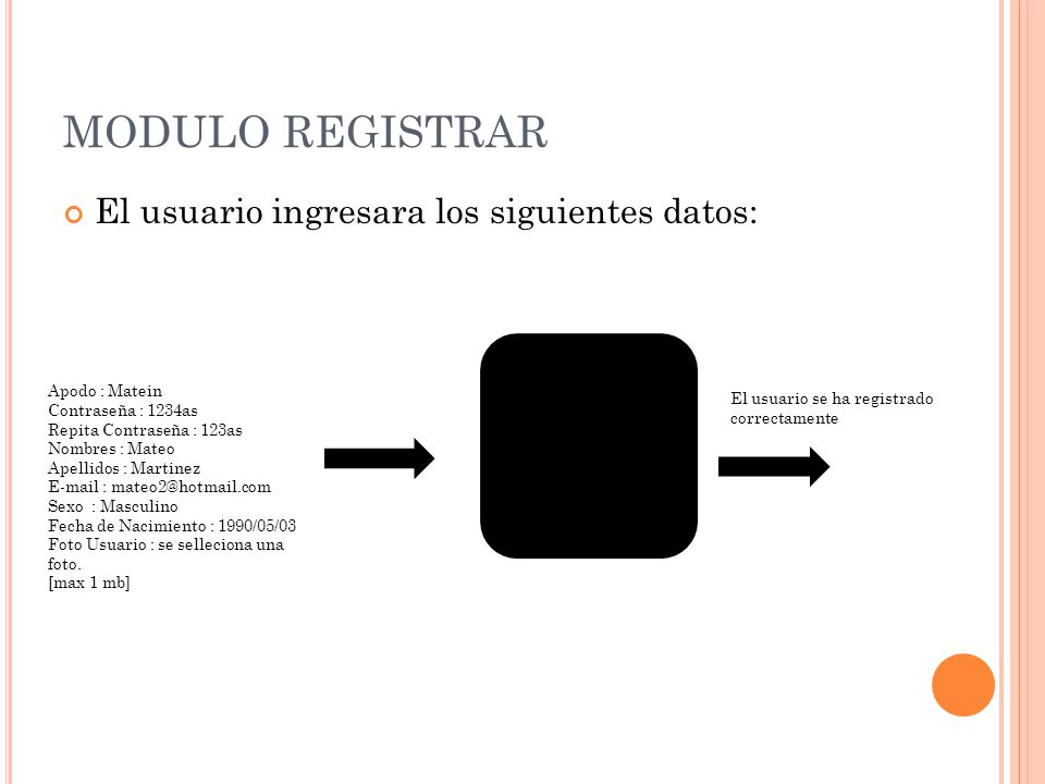 MODULO REGISTRAR El usuario ingresara los siguientes datos: Apodo : Matein Contraseña : 1234as Repita Contraseña : 123as Nombres : Mateo Apellidos : M