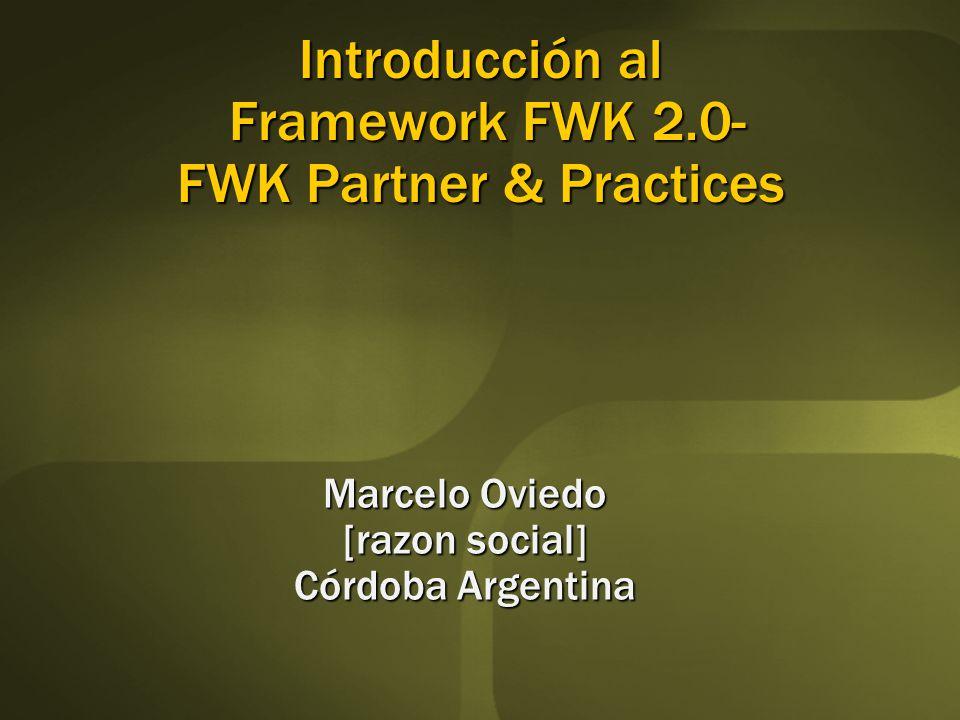 Introducción al Framework FWK 2.0- FWK Partner & Practices Marcelo Oviedo [razon social] Córdoba Argentina