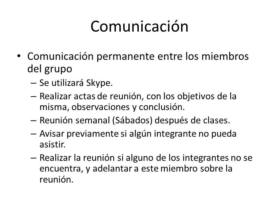 Comunicación Comunicación permanente entre los miembros del grupo – Se utilizará Skype. – Realizar actas de reunión, con los objetivos de la misma, ob